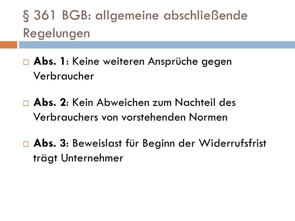 § 361 BGB: allgemeine abschließende Regelungen  Abs. 1: Keine weiteren Ansprüche gegen Verbraucher  Abs. 2: Kein Abweichen zum Nachteil des Verbrauc