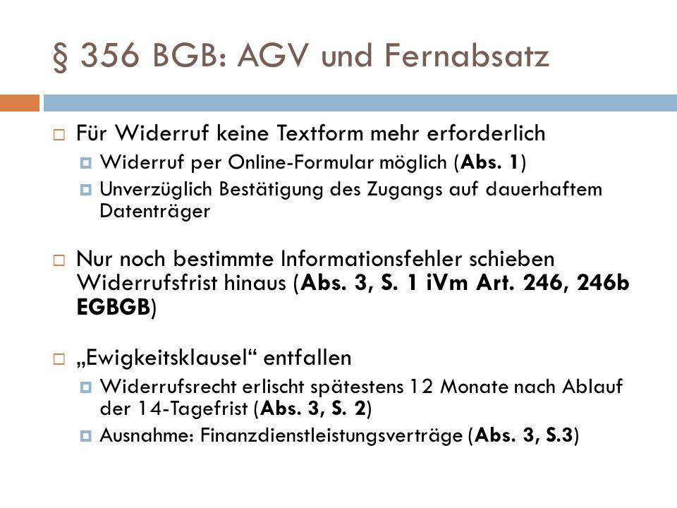 § 356 BGB: AGV und Fernabsatz  Für Widerruf keine Textform mehr erforderlich  Widerruf per Online-Formular möglich (Abs. 1)  Unverzüglich Bestätigu