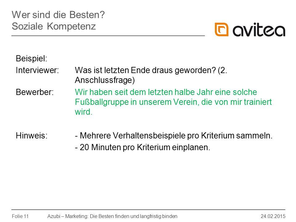 Azubi – Marketing: Die Besten finden und langfristig binden 24.02.2015 Folie 11 Beispiel: Interviewer: Was ist letzten Ende draus geworden? (2. Anschl