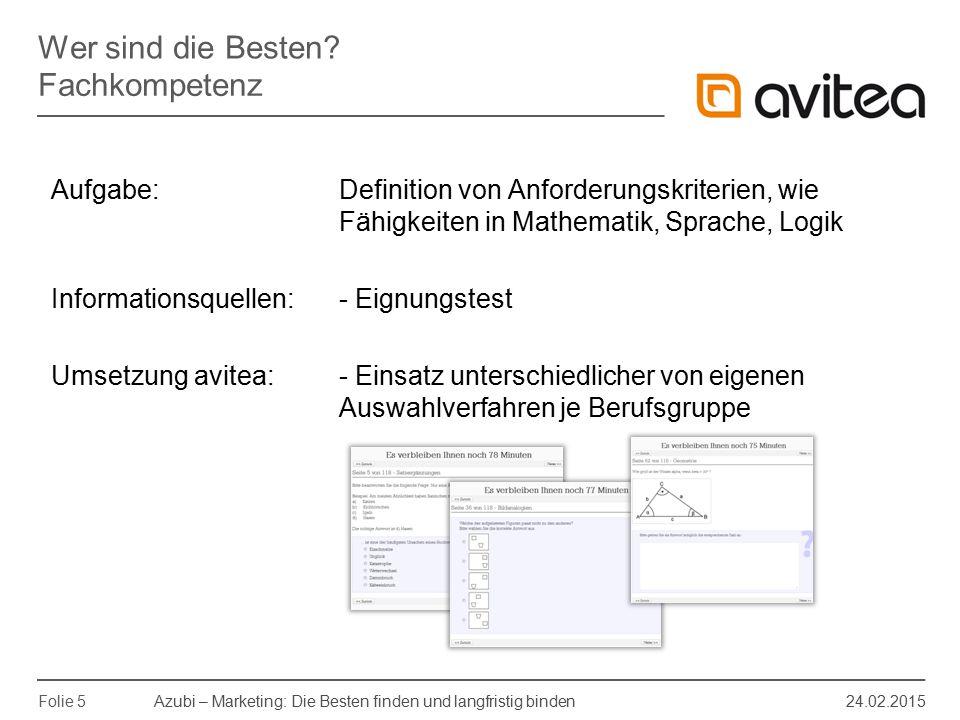 Azubi – Marketing: Die Besten finden und langfristig binden 24.02.2015 Folie 5 Aufgabe: Definition von Anforderungskriterien, wie Fähigkeiten in Mathe