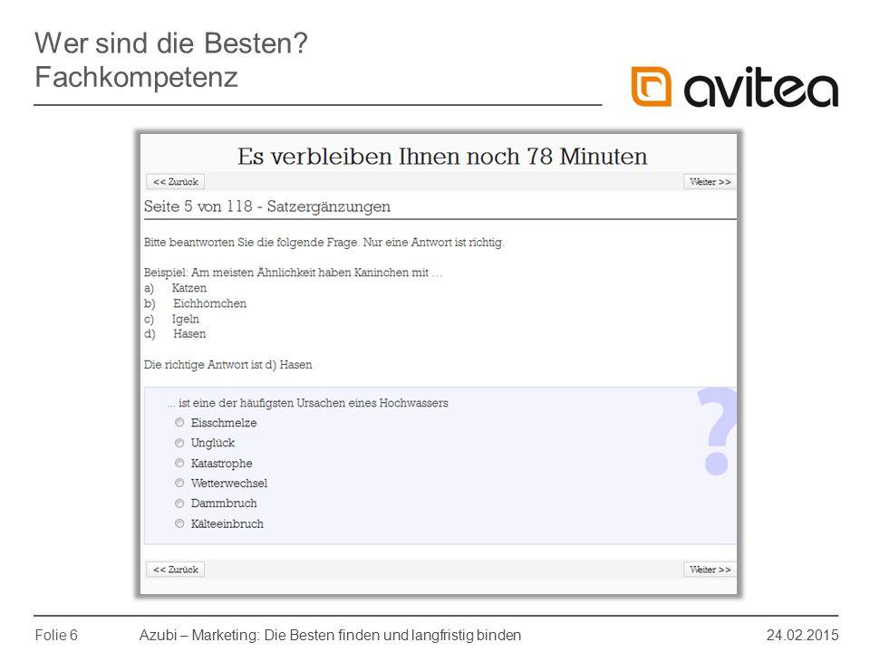 Azubi – Marketing: Die Besten finden und langfristig binden 24.02.2015 Folie 6 Wer sind die Besten? Fachkompetenz