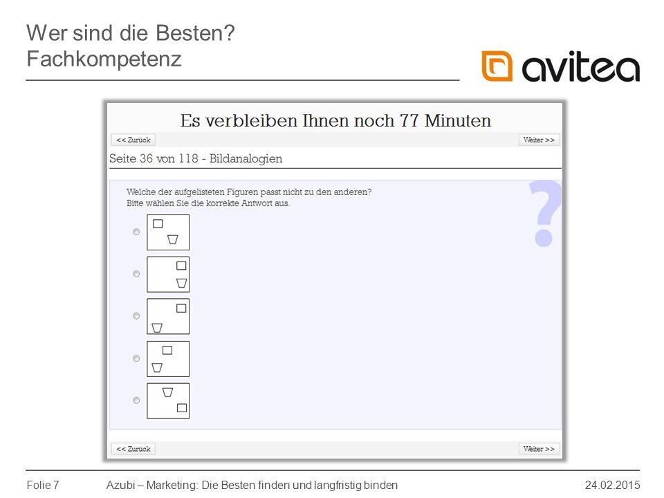 Azubi – Marketing: Die Besten finden und langfristig binden 24.02.2015 Folie 7 Wer sind die Besten? Fachkompetenz