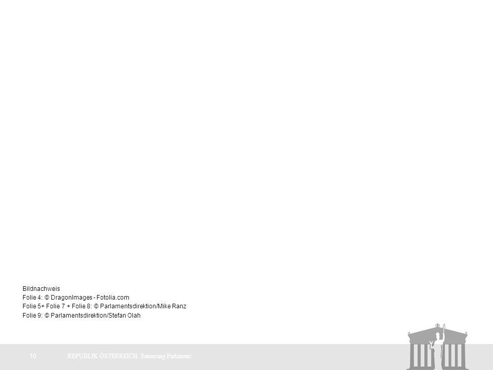 10REPUBLIK ÖSTERREICH Sanierung Parlament Bildnachweis Folie 4: © DragonImages - Fotolia.com Folie 5+ Folie 7 + Folie 8: © Parlamentsdirektion/Mike Ranz Folie 9: © Parlamentsdirektion/Stefan Olah