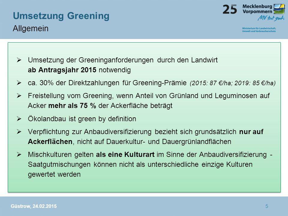  Umsetzung der Greeninganforderungen durch den Landwirt ab Antragsjahr 2015 notwendig  ca. 30% der Direktzahlungen für Greening-Prämie (2015: 87 €/h