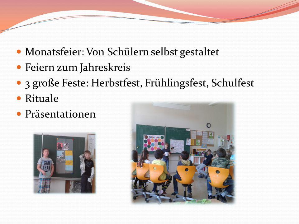 Monatsfeier: Von Schülern selbst gestaltet Feiern zum Jahreskreis 3 große Feste: Herbstfest, Frühlingsfest, Schulfest Rituale Präsentationen