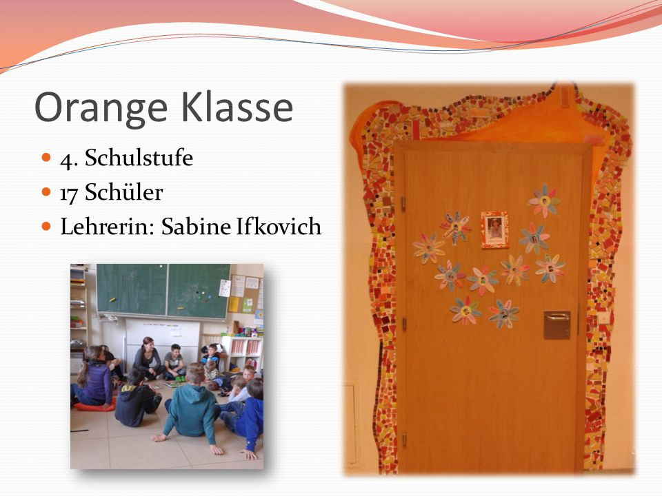 Orange Klasse 4. Schulstufe 17 Schüler Lehrerin: Sabine Ifkovich