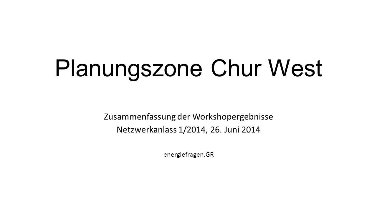 Planungszone Chur West Zusammenfassung der Workshopergebnisse Netzwerkanlass 1/2014, 26. Juni 2014 energiefragen.GR