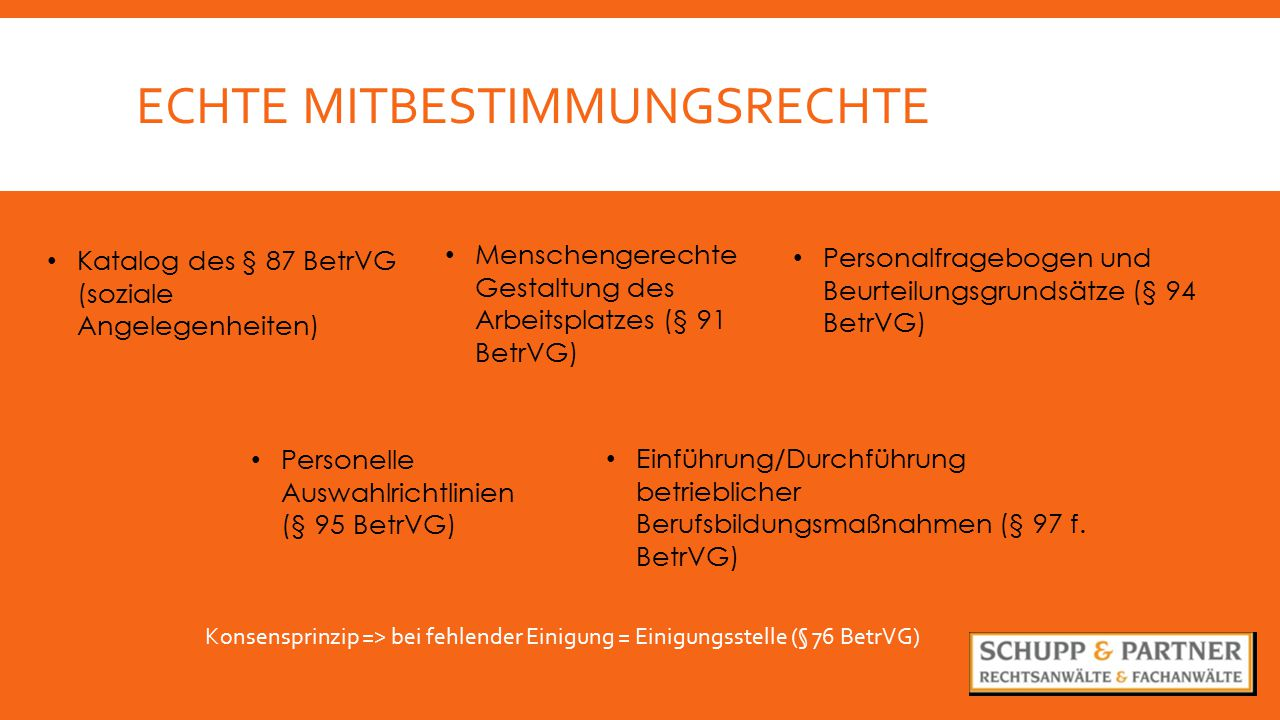 ECHTE MITBESTIMMUNGSRECHTE Menschengerechte Gestaltung des Arbeitsplatzes (§ 91 BetrVG) Katalog des § 87 BetrVG (soziale Angelegenheiten) Personalfrag