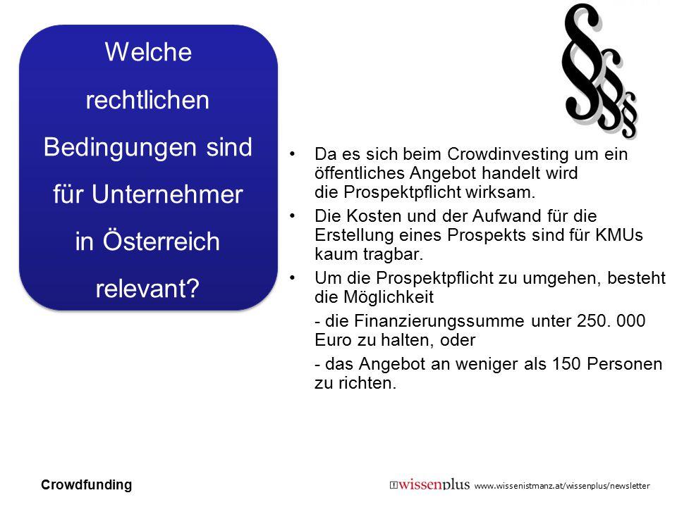www.wissenistmanz.at/wissenplus/newsletter Welche rechtlichen Bedingungen sind für Unternehmer in Österreich relevant? Da es sich beim Crowdinvesting