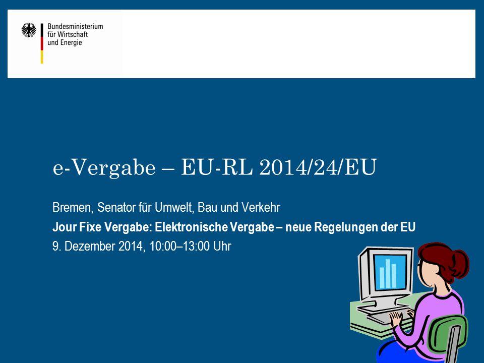 e-Vergabe – EU-RL 2014/24/EU Bremen, Senator für Umwelt, Bau und Verkehr Jour Fixe Vergabe: Elektronische Vergabe – neue Regelungen der EU 9. Dezember
