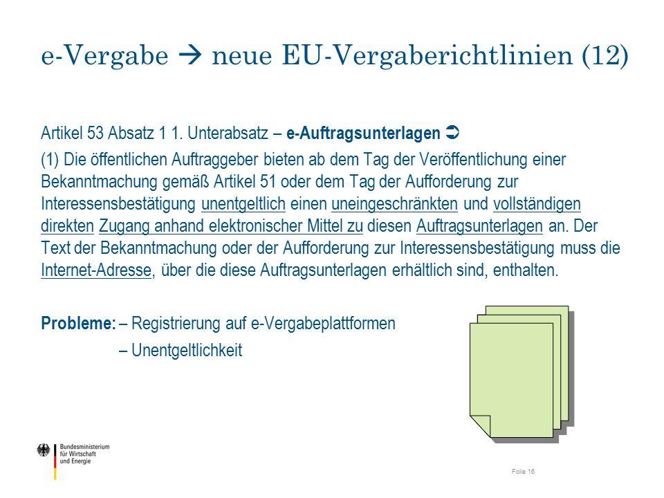 Artikel 53 Absatz 1 1. Unterabsatz – e-Auftragsunterlagen  (1) Die öffentlichen Auftraggeber bieten ab dem Tag der Veröffentlichung einer Bekanntmach