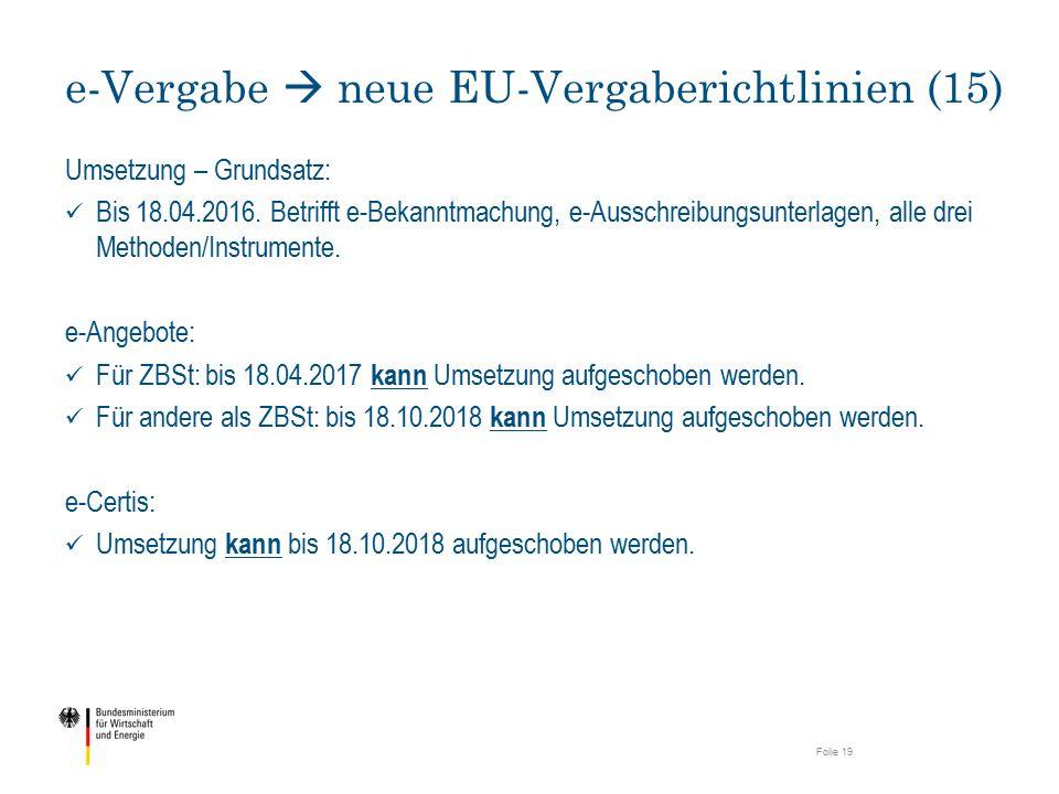 Umsetzung – Grundsatz: Bis 18.04.2016. Betrifft e-Bekanntmachung, e-Ausschreibungsunterlagen, alle drei Methoden/Instrumente. e-Angebote: Für ZBSt: bi