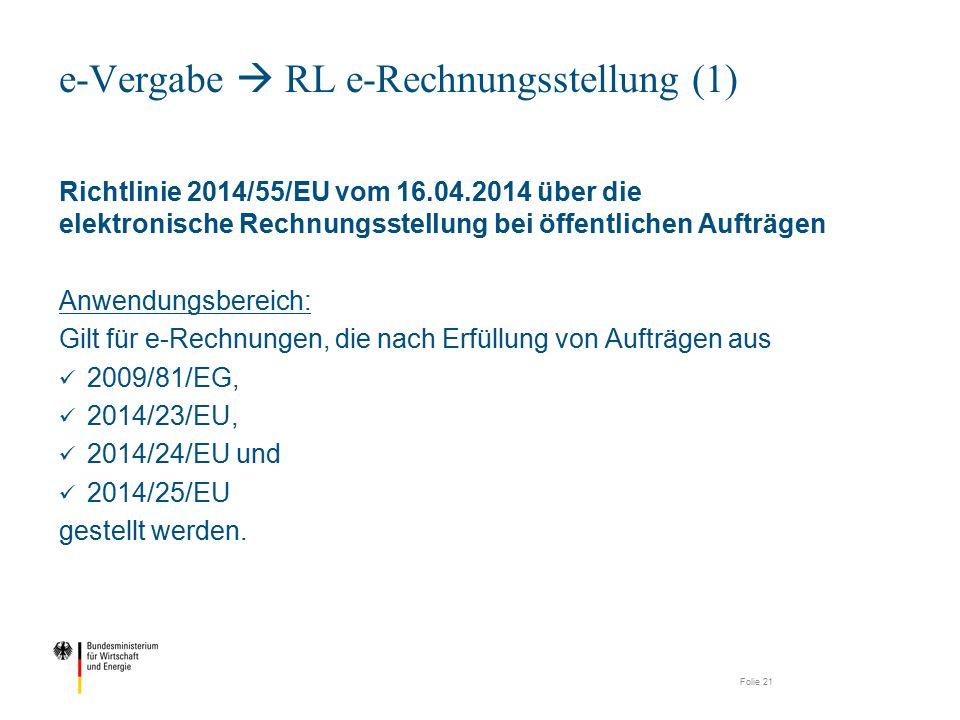 Richtlinie 2014/55/EU vom 16.04.2014 über die elektronische Rechnungsstellung bei öffentlichen Aufträgen Anwendungsbereich: Gilt für e-Rechnungen, die