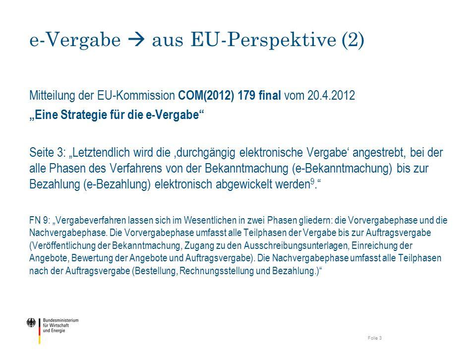 """Mitteilung der EU-Kommission COM(2012) 179 final vom 20.4.2012 """"Eine Strategie für die e-Vergabe"""" Seite 3: """"Letztendlich wird die,durchgängig elektron"""