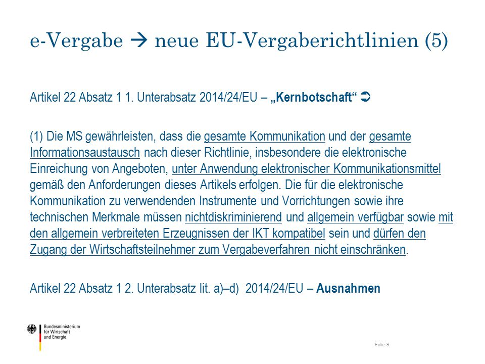 (öffentlicher) Auftraggeber e-Vergabe  neue EU-Vergaberichtlinien (6) Wirtschafts- teilnehmer KommunikationDatenaustausch e-Bekanntmachung http://www.adresse.de e-Auftragsunterlagene-Angebot Zugang zu …/Abruf von … unentgeltlich uneingeschränkt vollständig direkt Art.