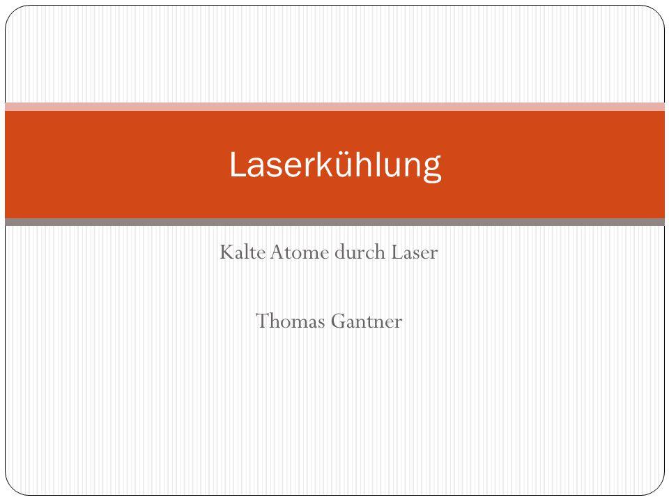 Kalte Atome durch Laser Thomas Gantner Laserkühlung