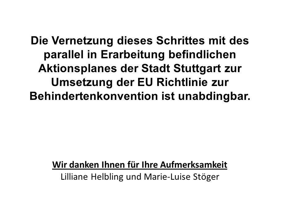 Die Vernetzung dieses Schrittes mit des parallel in Erarbeitung befindlichen Aktionsplanes der Stadt Stuttgart zur Umsetzung der EU Richtlinie zur Beh