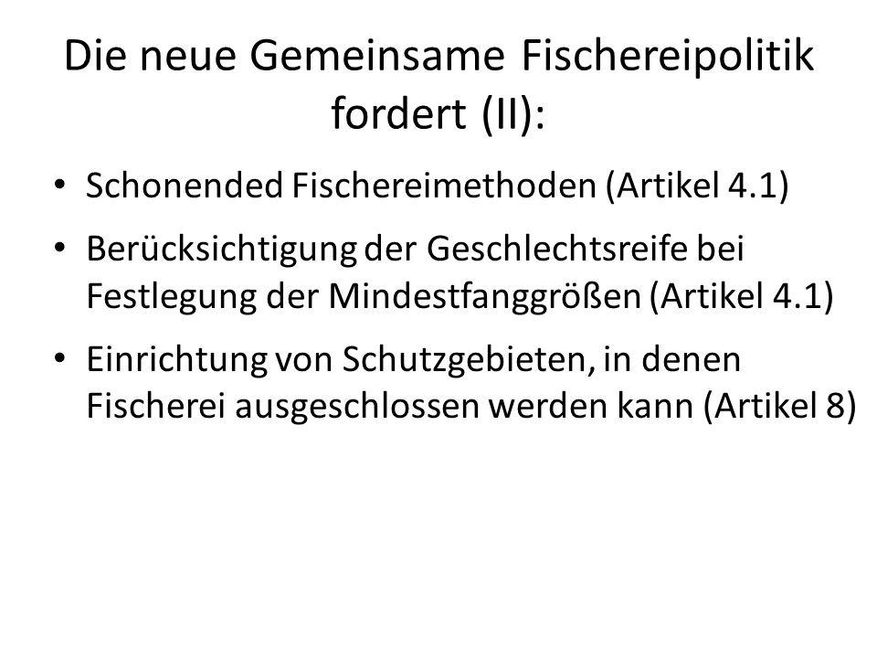 Schonended Fischereimethoden (Artikel 4.1) Berücksichtigung der Geschlechtsreife bei Festlegung der Mindestfanggrößen (Artikel 4.1) Einrichtung von Sc