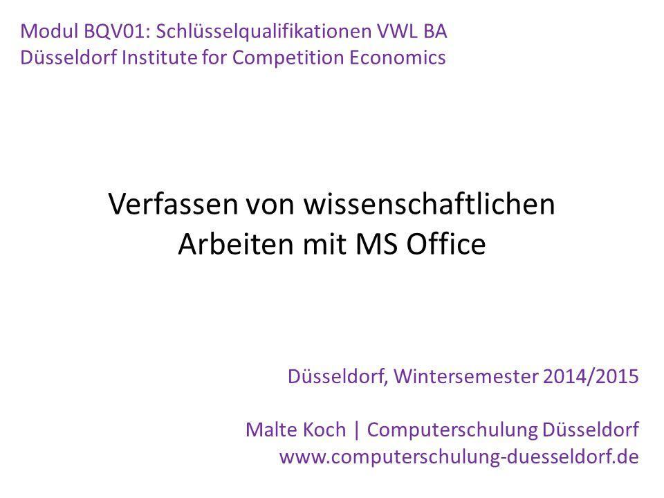 Verfassen von wissenschaftlichen Arbeiten mit MS Office Modul BQV01: Schlüsselqualifikationen VWL BA Düsseldorf Institute for Competition Economics Dü
