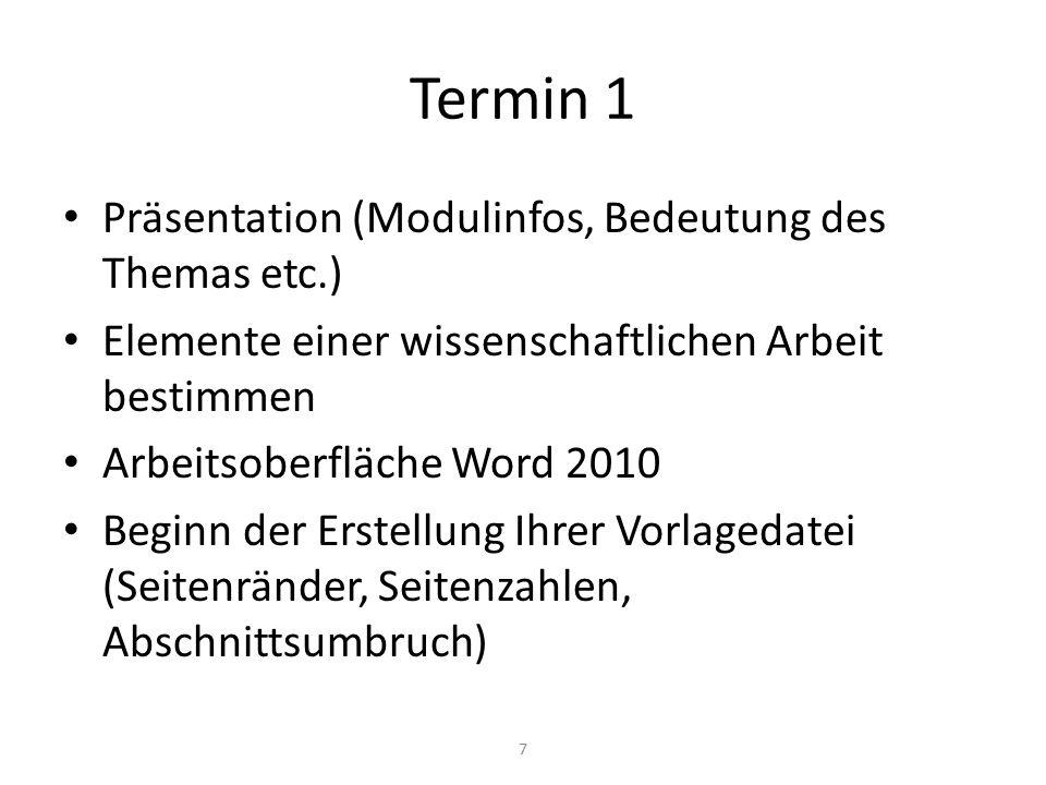 Termin 1 Präsentation (Modulinfos, Bedeutung des Themas etc.) Elemente einer wissenschaftlichen Arbeit bestimmen Arbeitsoberfläche Word 2010 Beginn de