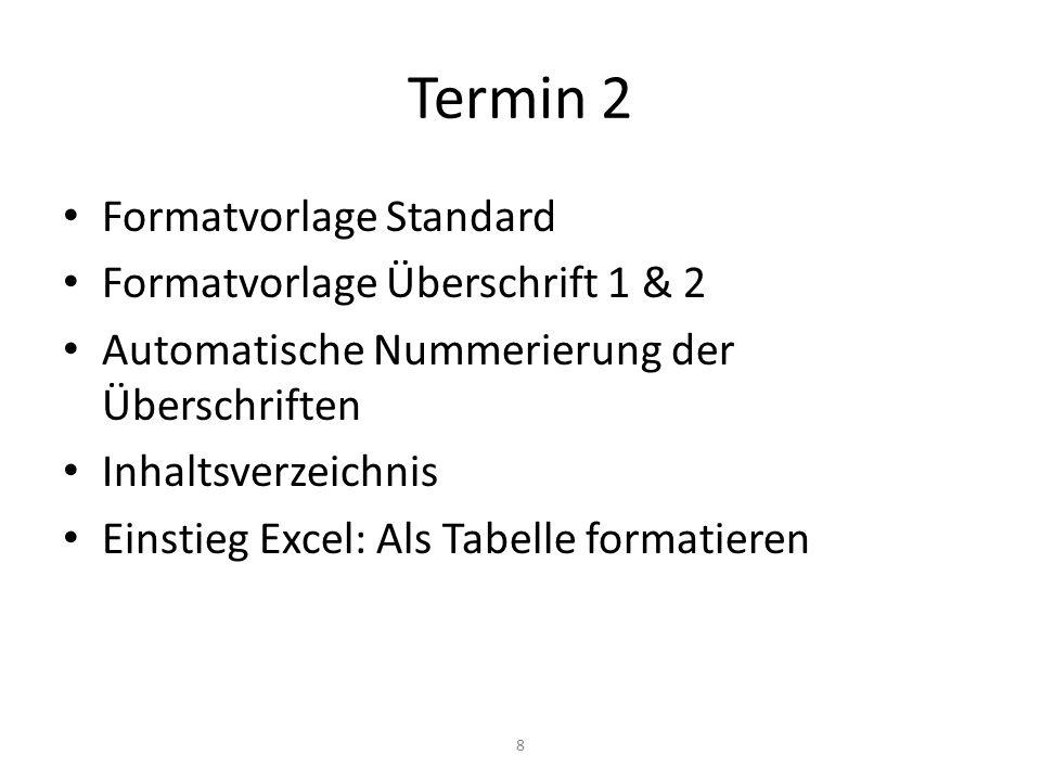 Termin 2 Formatvorlage Standard Formatvorlage Überschrift 1 & 2 Automatische Nummerierung der Überschriften Inhaltsverzeichnis Einstieg Excel: Als Tab