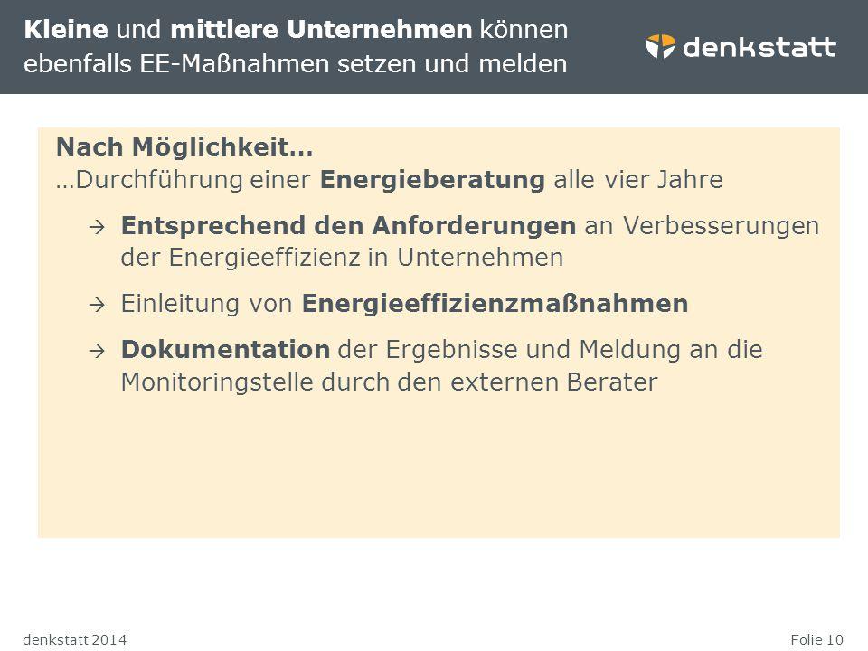 Folie 10denkstatt 2014 Nach Möglichkeit… …Durchführung einer Energieberatung alle vier Jahre  Entsprechend den Anforderungen an Verbesserungen der En