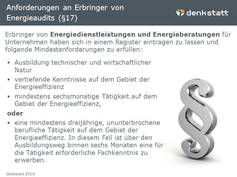 Folie 26denkstatt 2014 Anforderungen an Erbringer von Energieaudits (§17) Erbringer von Energiedienstleistungen und Energieberatungen für Unternehmen