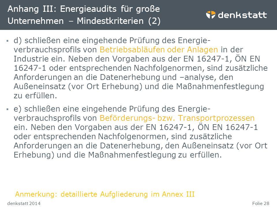 Folie 28denkstatt 2014 Anhang III: Energieaudits für große Unternehmen – Mindestkriterien (2)  d) schließen eine eingehende Prüfung des Energie- verb