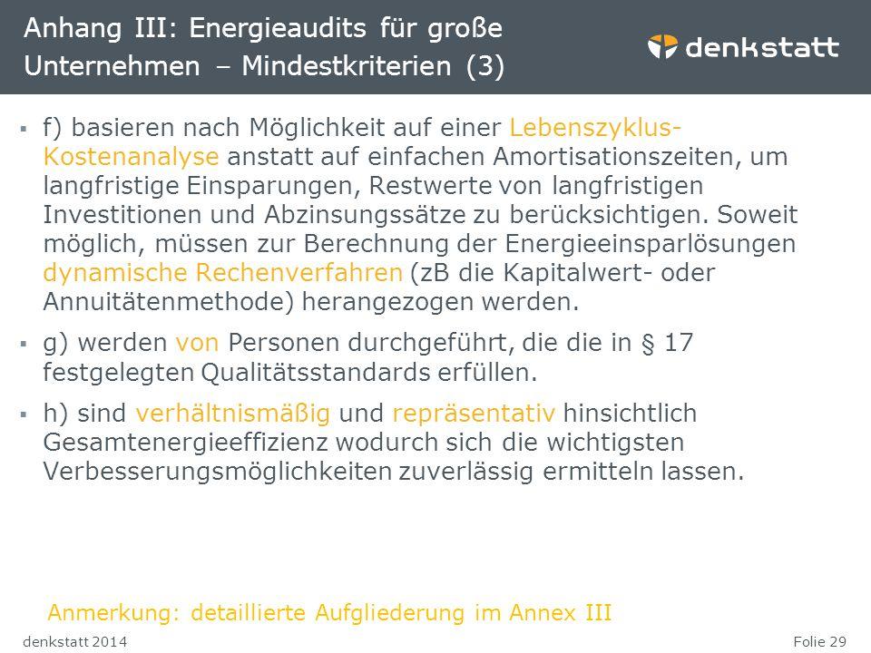 Folie 29denkstatt 2014 Anhang III: Energieaudits für große Unternehmen – Mindestkriterien (3)  f) basieren nach Möglichkeit auf einer Lebenszyklus- K