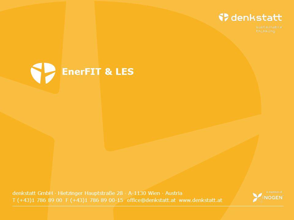 Folie 30denkstatt 2014 denkstatt GmbH · Hietzinger Hauptstraße 28 · A-1130 Wien · Austria T (+43)1 786 89 00 F (+43)1 786 89 00-15 office@denkstatt.at www.denkstatt.at EnerFIT & LES