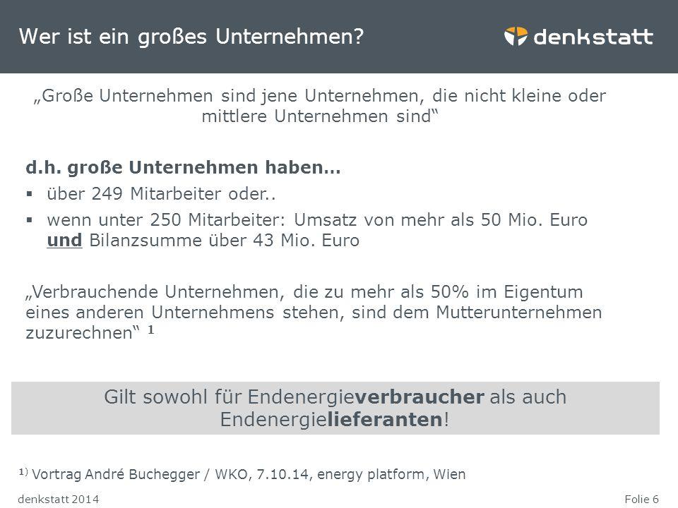 """Folie 6denkstatt 2014 Gilt sowohl für Endenergieverbraucher als auch Endenergielieferanten! Wer ist ein großes Unternehmen? """"Große Unternehmen sind je"""