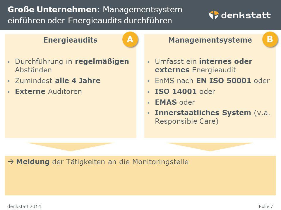 Folie 7denkstatt 2014 Energieaudits  Durchführung in regelmäßigen Abständen  Zumindest alle 4 Jahre  Externe Auditoren Große Unternehmen: Managemen