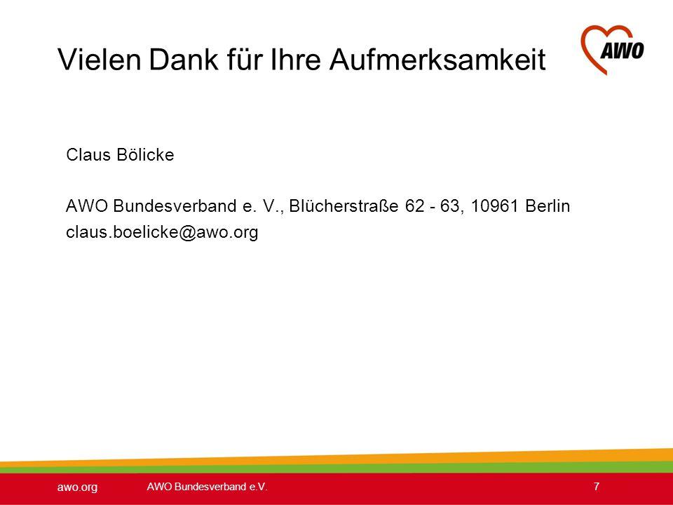 awo.org AWO Bundesverband e.V.7 Vielen Dank für Ihre Aufmerksamkeit Claus Bölicke AWO Bundesverband e. V., Blücherstraße 62 - 63, 10961 Berlin claus.b