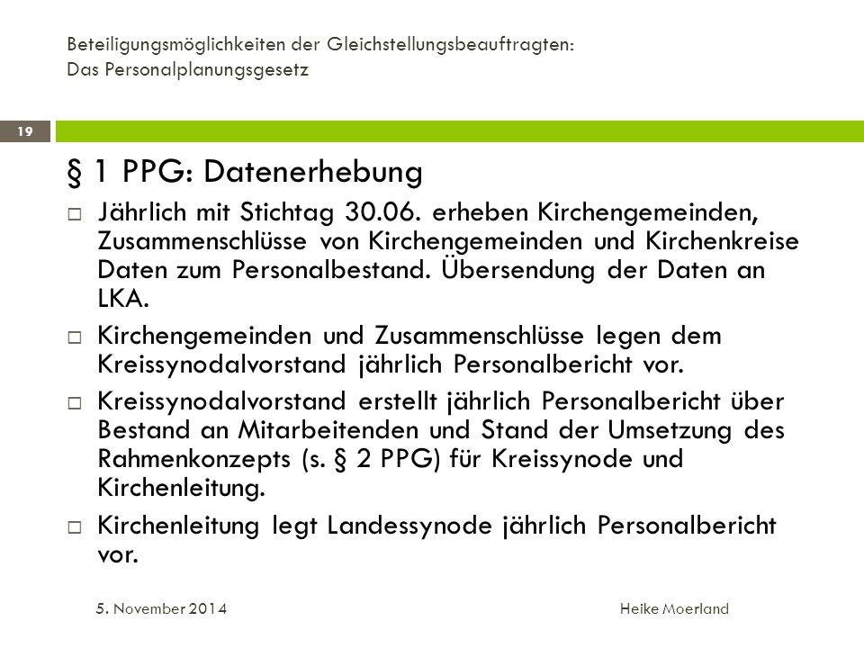 Beteiligungsmöglichkeiten der Gleichstellungsbeauftragten: Das Personalplanungsgesetz § 1 PPG: Datenerhebung  Jährlich mit Stichtag 30.06.