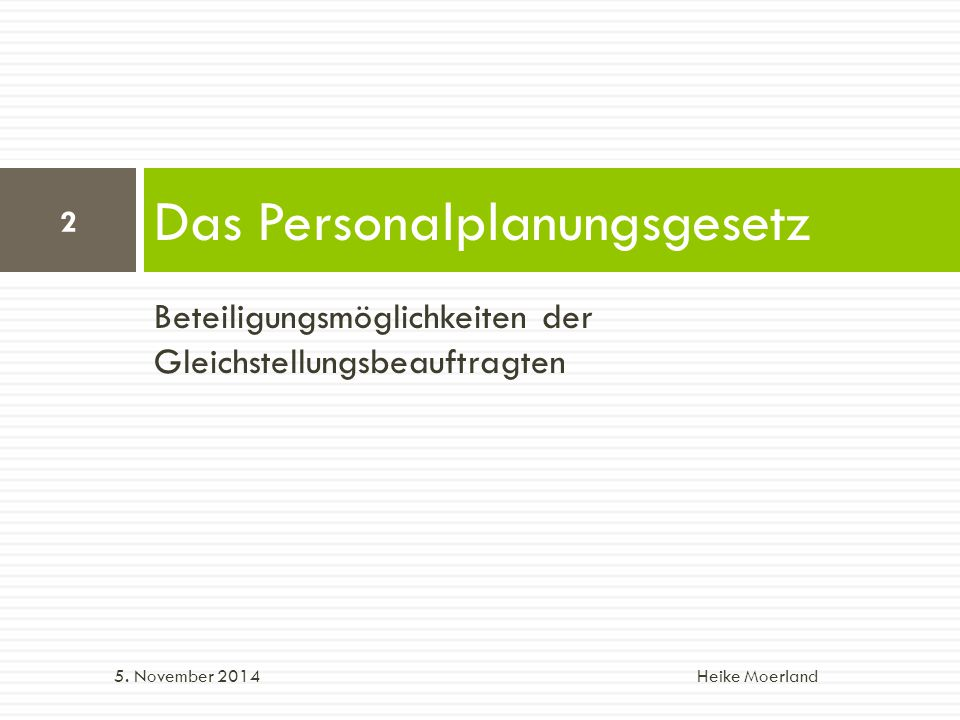 Beteiligungsmöglichkeiten der Gleichstellungsbeauftragten Personalplanungsgesetz Gliederung: 1.
