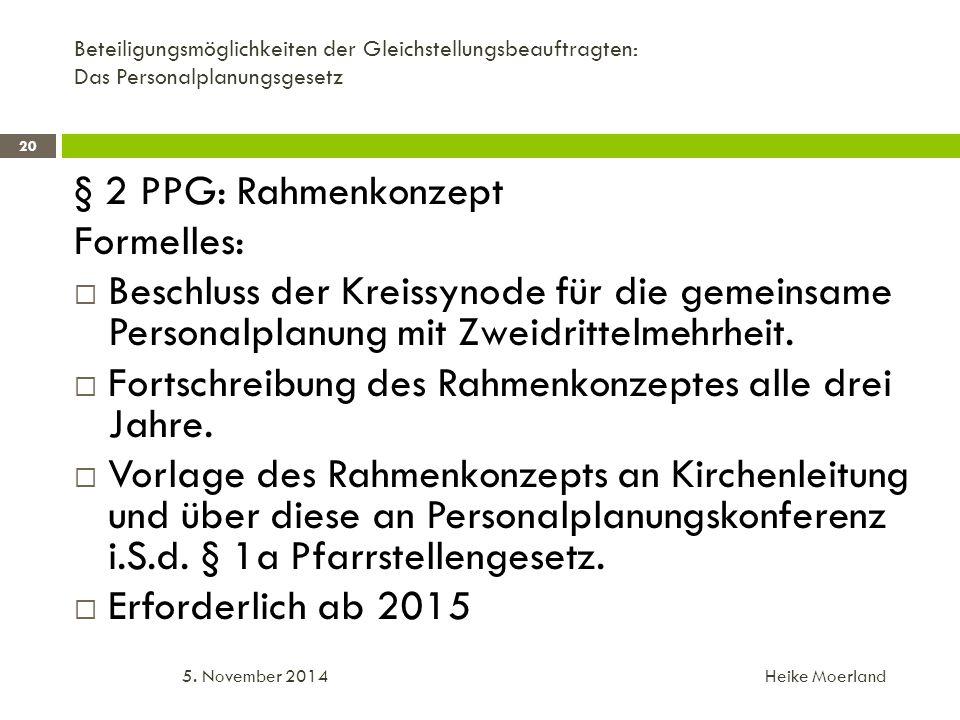 Beteiligungsmöglichkeiten der Gleichstellungsbeauftragten: Das Personalplanungsgesetz § 2 PPG: Rahmenkonzept Formelles:  Beschluss der Kreissynode für die gemeinsame Personalplanung mit Zweidrittelmehrheit.