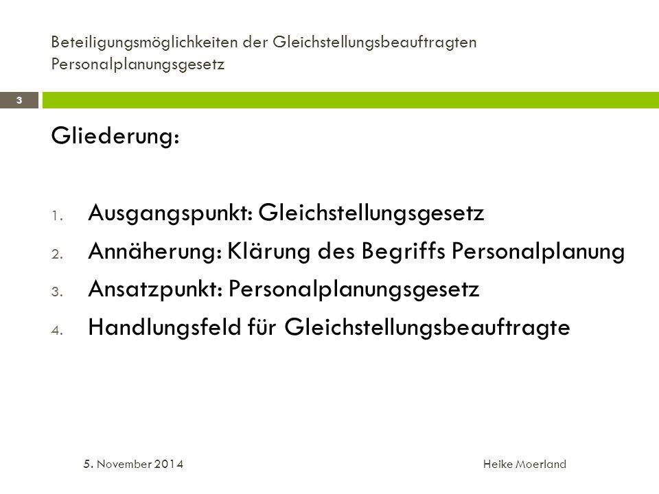 1. Ausgangspunkt: Gleichstellungsgesetz 5. November 2014 Heike Moerland 4
