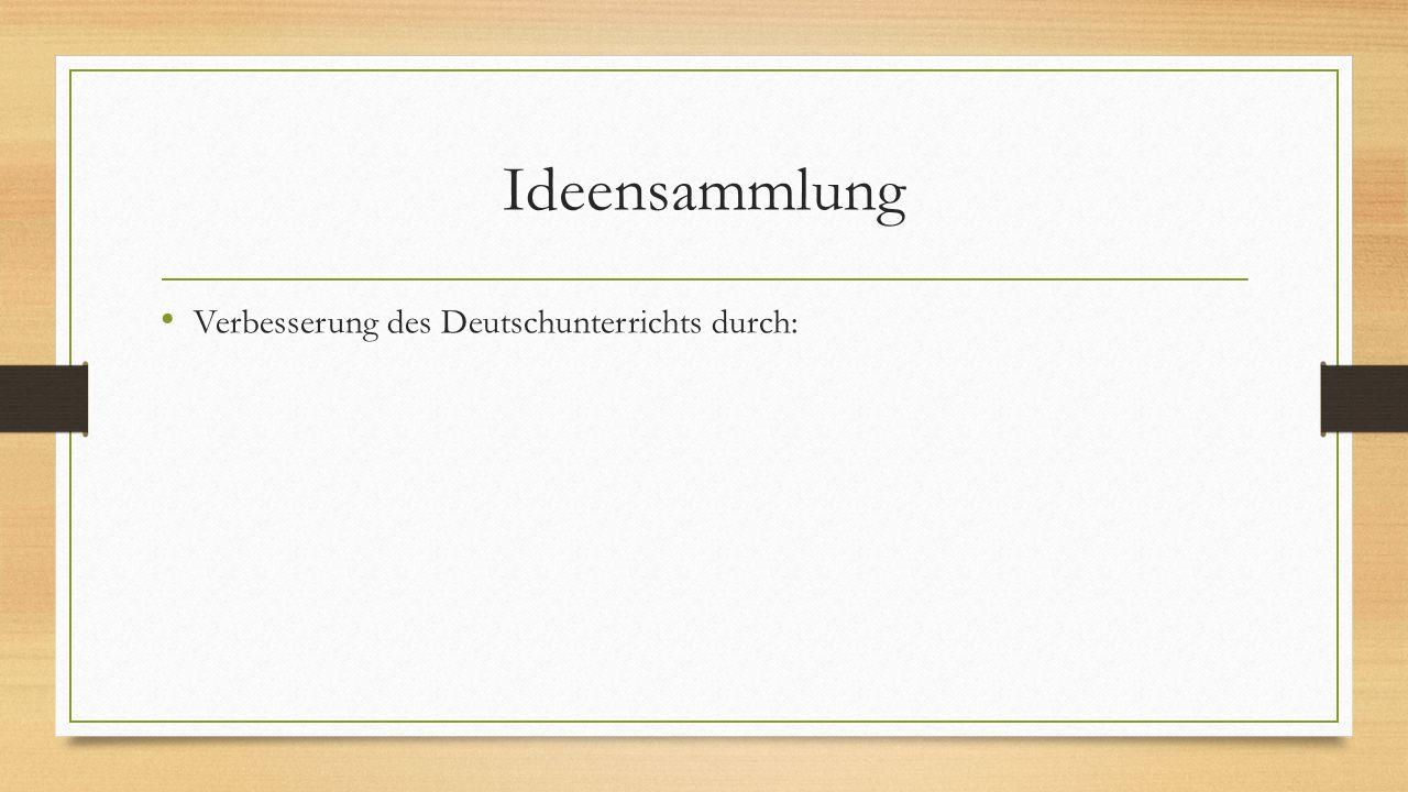 Ideensammlung Verbesserung des Deutschunterrichts durch: