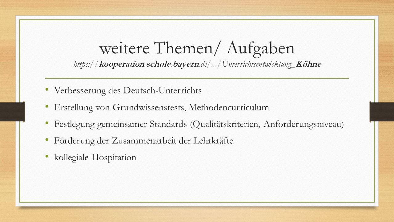 weitere Themen/ Aufgaben https://kooperation.schule.bayern.de/.../Unterrichtsentwicklung_Kühne Verbesserung des Deutsch-Unterrichts Erstellung von Gru