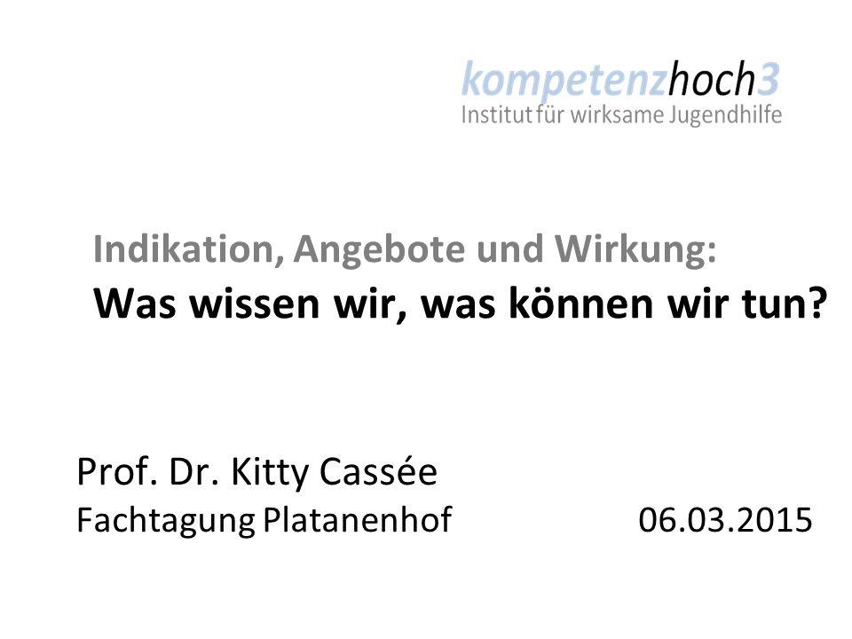 Indikation, Angebote und Wirkung: Was wissen wir, was können wir tun? Prof. Dr. Kitty Cassée Fachtagung Platanenhof 06.03.2015 Schwingerstrasse 10, 80