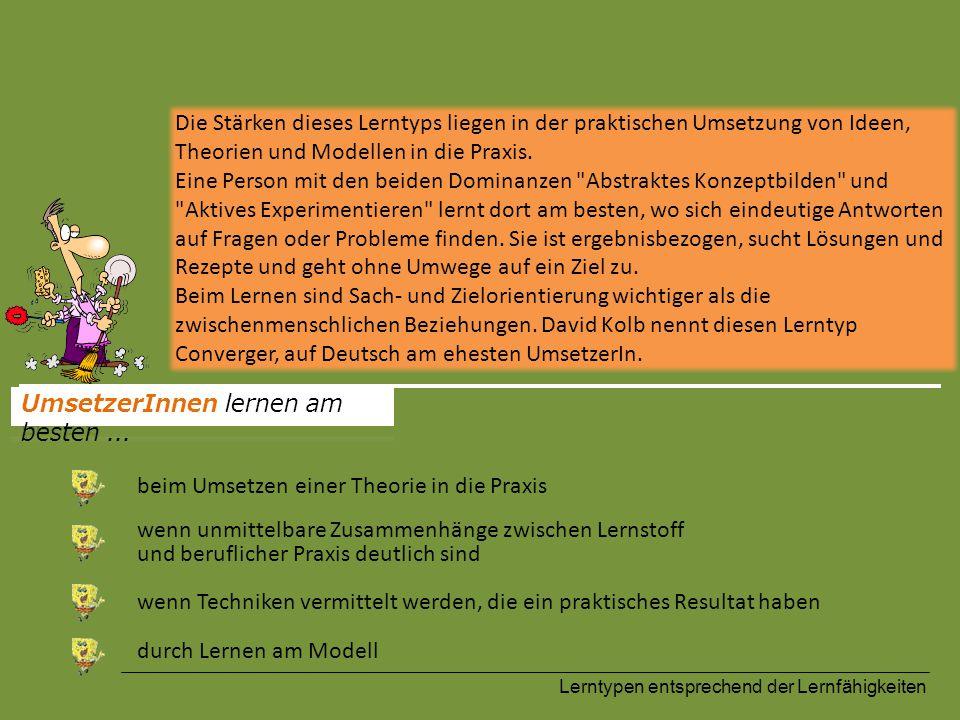Lerntypen entsprechend der Lernfähigkeiten Die Stärken dieses Lerntyps liegen in der praktischen Umsetzung von Ideen, Theorien und Modellen in die Pra
