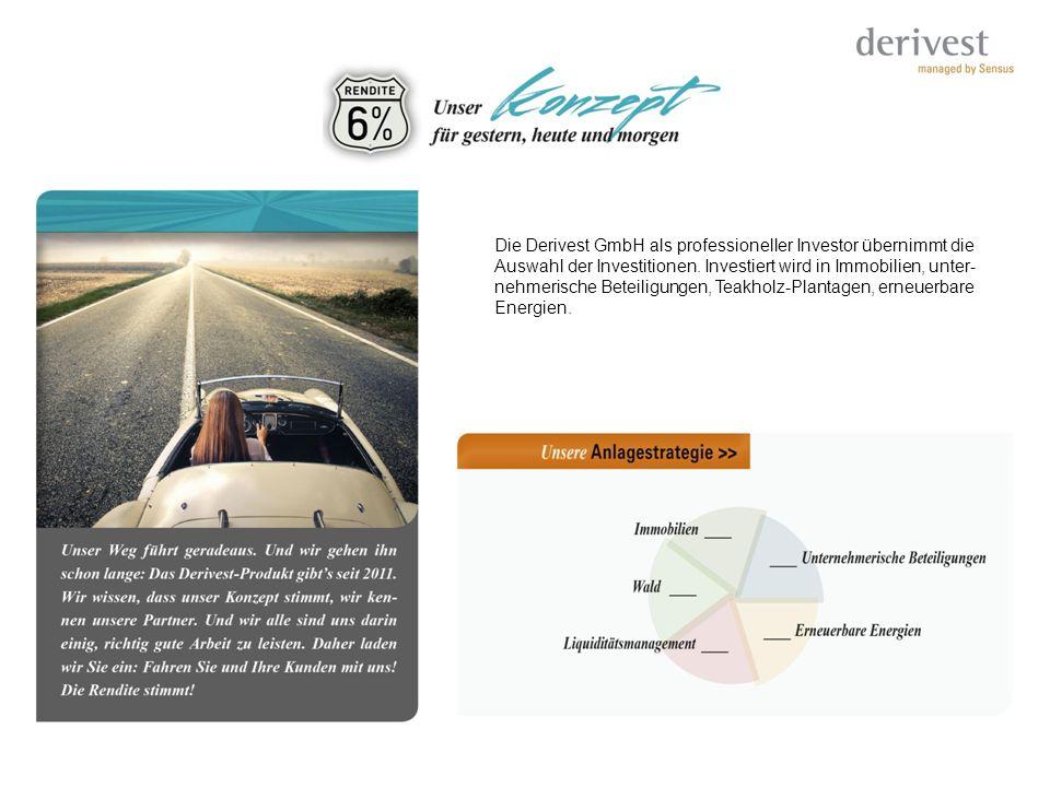 Die Derivest GmbH als professioneller Investor übernimmt die Auswahl der Investitionen. Investiert wird in Immobilien, unter- nehmerische Beteiligunge