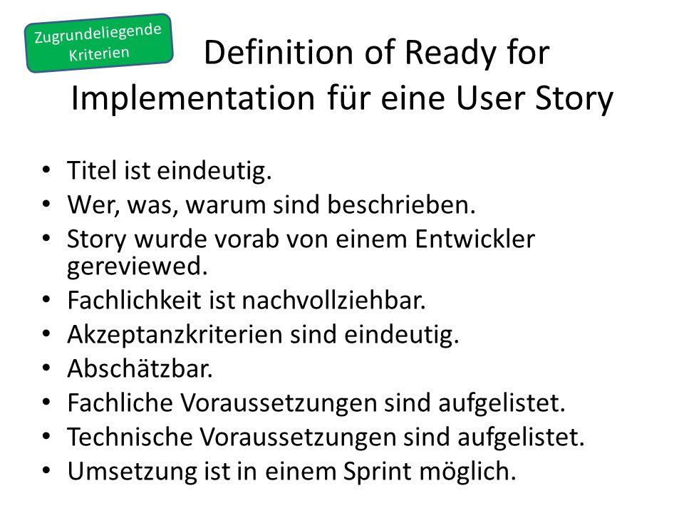 Definition of Ready for Implementation für eine User Story Titel ist eindeutig. Wer, was, warum sind beschrieben. Story wurde vorab von einem Entwickl