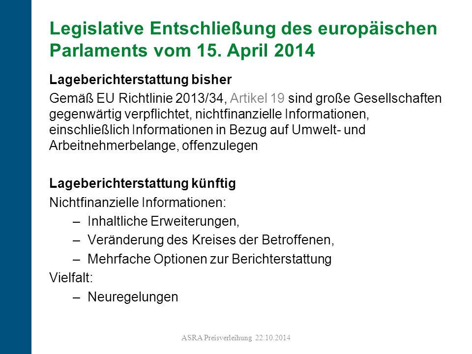 11 Legislative Entschließung des europäischen Parlaments vom 15. April 2014 Lageberichterstattung bisher Gemäß EU Richtlinie 2013/34, Artikel 19 sind