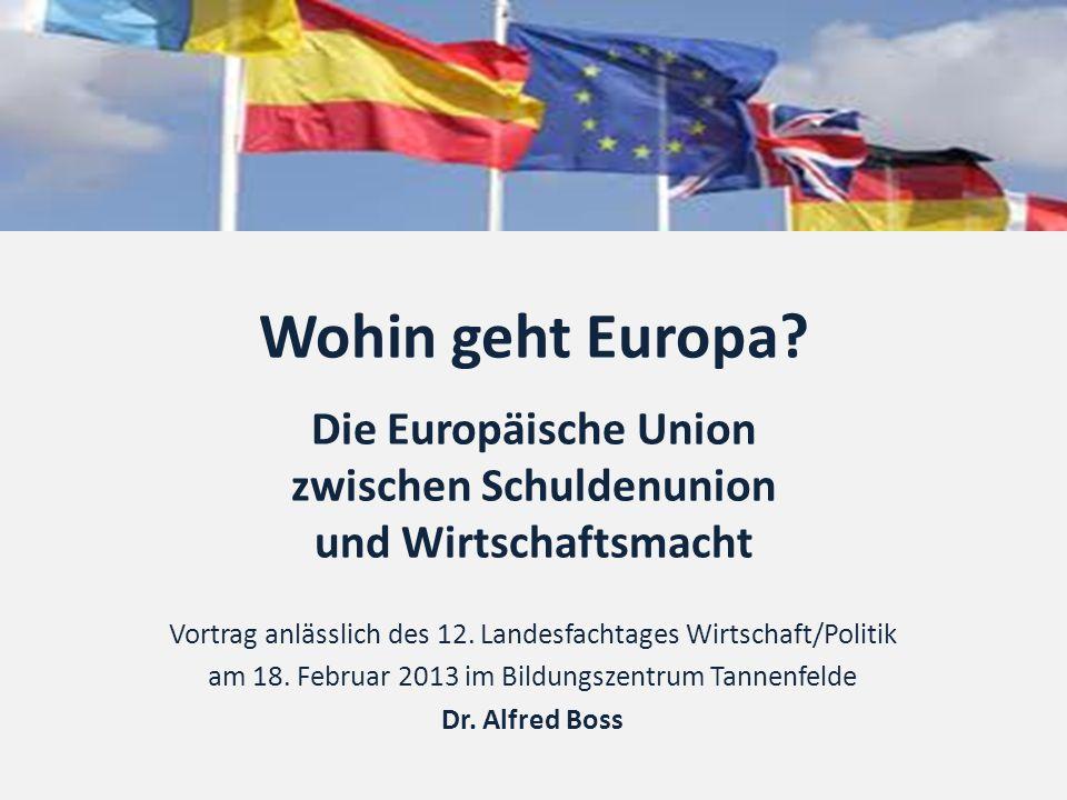 Wohin geht Europa? Die Europäische Union zwischen Schuldenunion und Wirtschaftsmacht Vortrag anlässlich des 12. Landesfachtages Wirtschaft/Politik am