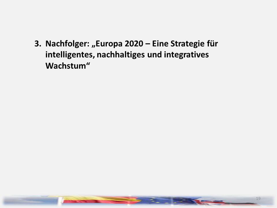 """19 3.Nachfolger: """"Europa 2020 – Eine Strategie für intelligentes, nachhaltiges und integratives Wachstum"""""""