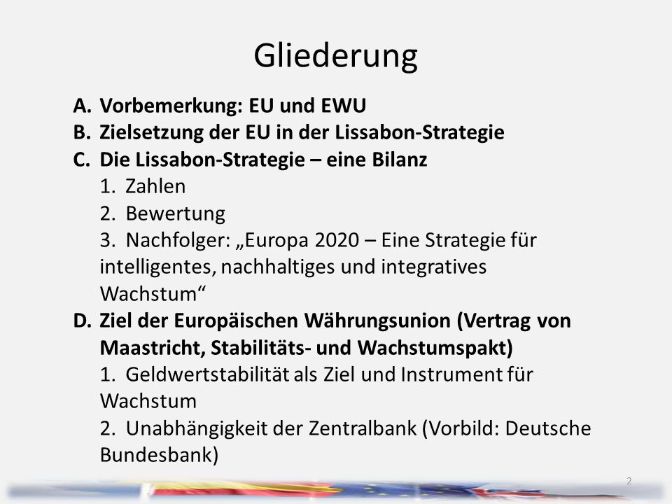 Gliederung A.Vorbemerkung: EU und EWU B.Zielsetzung der EU in der Lissabon-Strategie C.Die Lissabon-Strategie – eine Bilanz 1.Zahlen 2.Bewertung 3.Nac