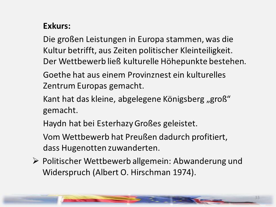 33 Exkurs: Die großen Leistungen in Europa stammen, was die Kultur betrifft, aus Zeiten politischer Kleinteiligkeit. Der Wettbewerb ließ kulturelle Hö