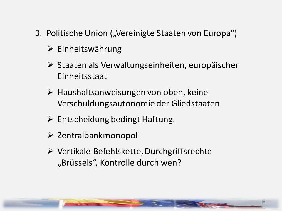 """38 3.Politische Union (""""Vereinigte Staaten von Europa"""")  Einheitswährung  Staaten als Verwaltungseinheiten, europäischer Einheitsstaat  Haushaltsan"""
