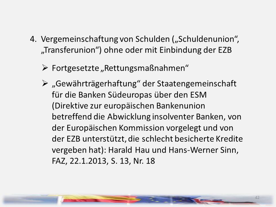 """42 4.Vergemeinschaftung von Schulden (""""Schuldenunion"""", """"Transferunion"""") ohne oder mit Einbindung der EZB  Fortgesetzte """"Rettungsmaßnahmen""""  """"Gewährt"""